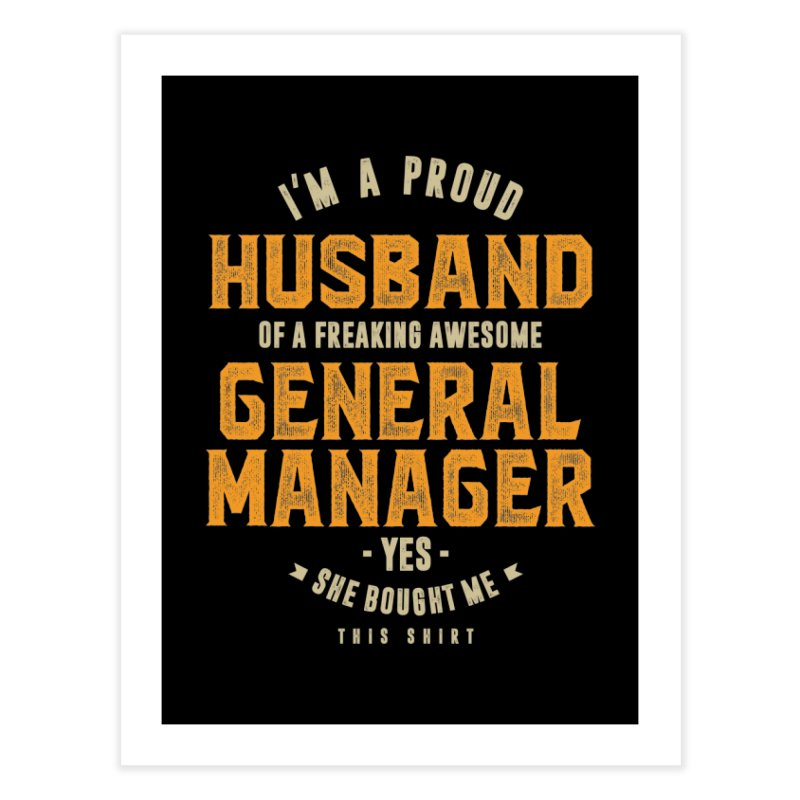 I'm a Proud Husband of a Freaking Awesome General Manager Home Fine Art Print by Cido Lopez Shop