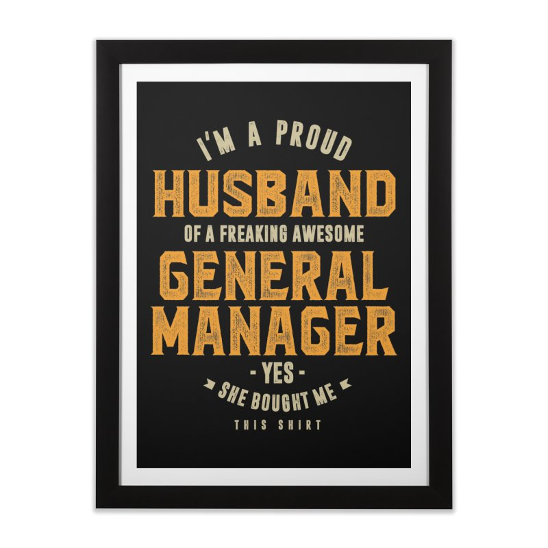 I'm a Proud Husband of a Freaking Awesome General Manager Home Framed Fine Art Print by Cido Lopez Shop