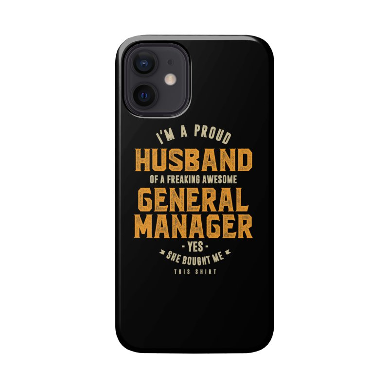 I'm a Proud Husband of a Freaking Awesome General Manager Accessories Phone Case by Cido Lopez Shop