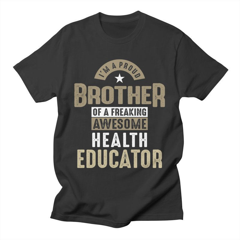I'm a Proud Brother of a Freaking Awesome Health Educator Men's T-Shirt by Cido Lopez Shop