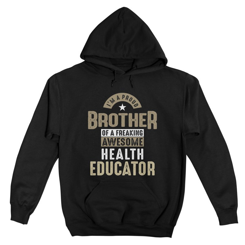 I'm a Proud Brother of a Freaking Awesome Health Educator Men's Pullover Hoody by Cido Lopez Shop