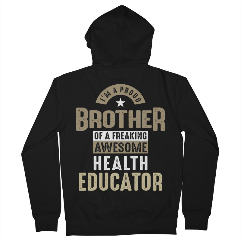 I'm a Proud Brother of a Freaking Awesome Health Educator Men's Zip-Up Hoody by Cido Lopez Shop
