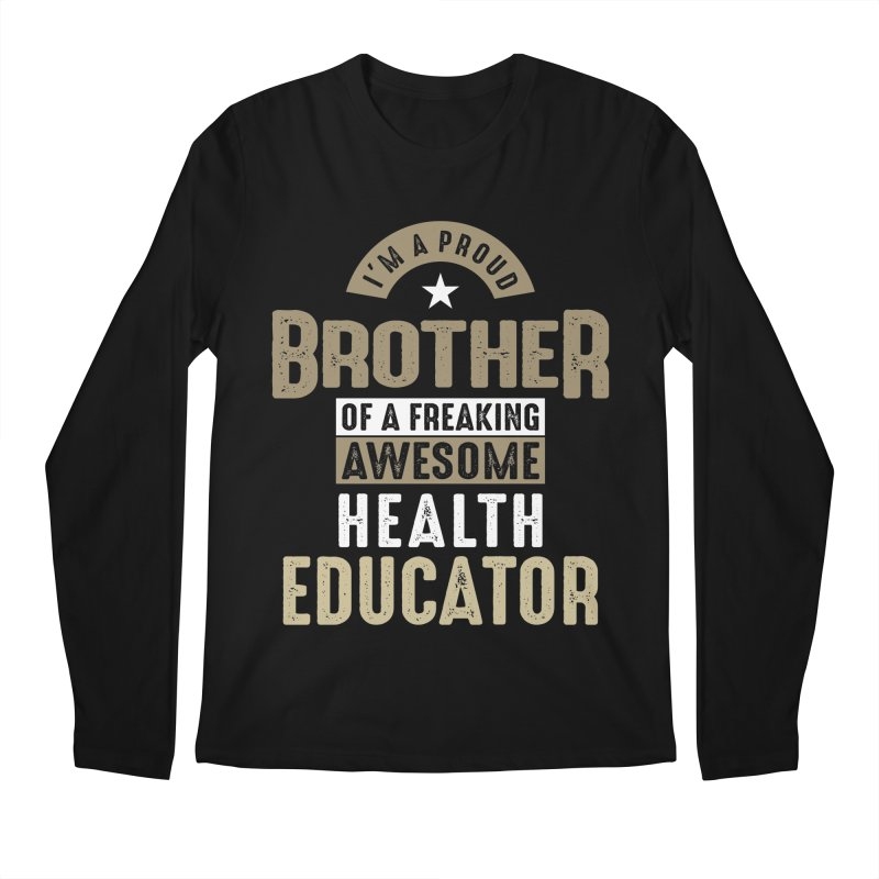 I'm a Proud Brother of a Freaking Awesome Health Educator Men's Longsleeve T-Shirt by Cido Lopez Shop