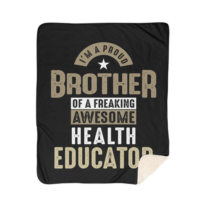 I'm a Proud Brother of a Freaking Awesome Health Educator Home Blanket by Cido Lopez Shop