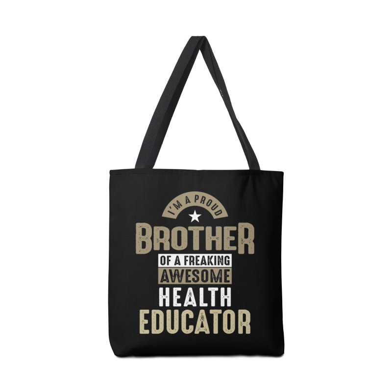 I'm a Proud Brother of a Freaking Awesome Health Educator Accessories Bag by Cido Lopez Shop