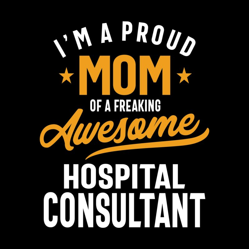 I'm a Proud Mom of a Freaking Awesome Hospital Consultant Accessories Skateboard by Cido Lopez Shop