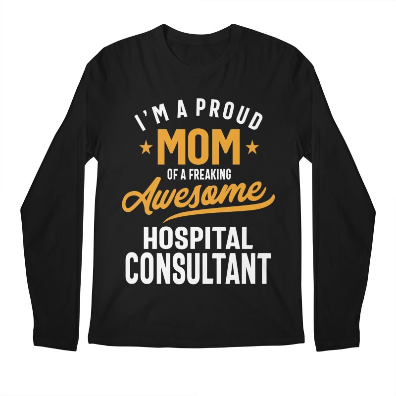 I'm a Proud Mom of a Freaking Awesome Hospital Consultant Men's Longsleeve T-Shirt by Cido Lopez Shop