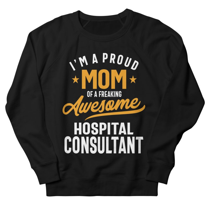 I'm a Proud Mom of a Freaking Awesome Hospital Consultant Men's Sweatshirt by Cido Lopez Shop
