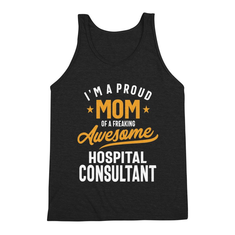 I'm a Proud Mom of a Freaking Awesome Hospital Consultant Men's Tank by Cido Lopez Shop