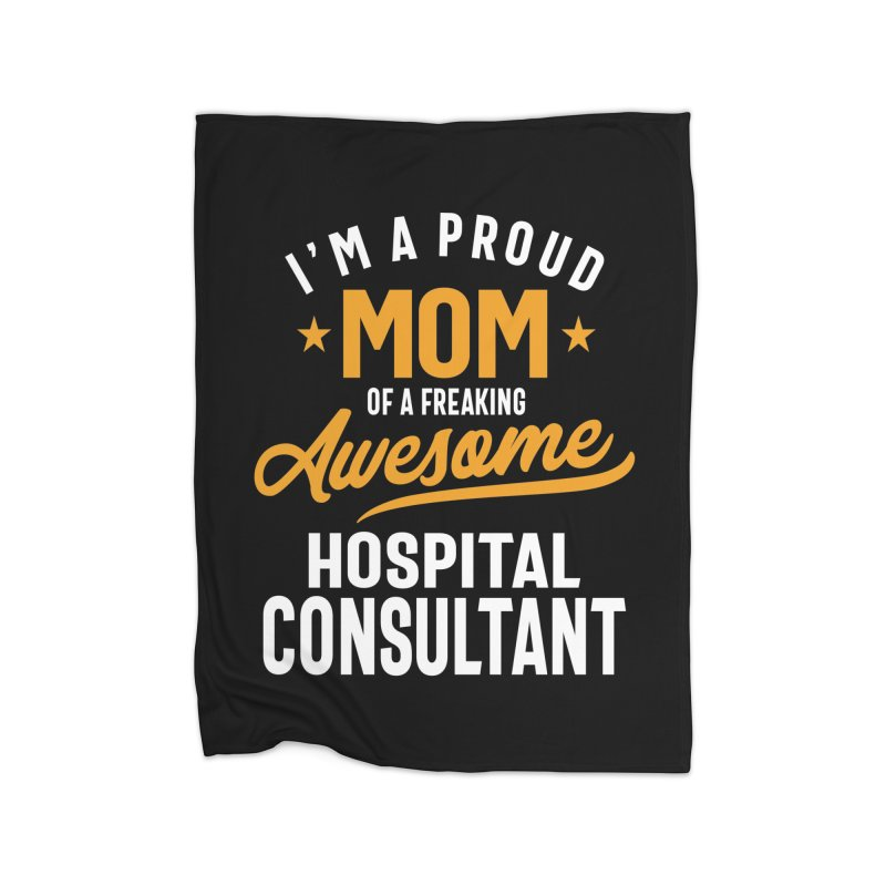 I'm a Proud Mom of a Freaking Awesome Hospital Consultant Home Blanket by Cido Lopez Shop