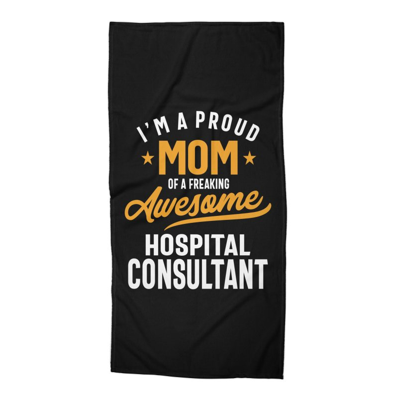 I'm a Proud Mom of a Freaking Awesome Hospital Consultant Accessories Beach Towel by Cido Lopez Shop