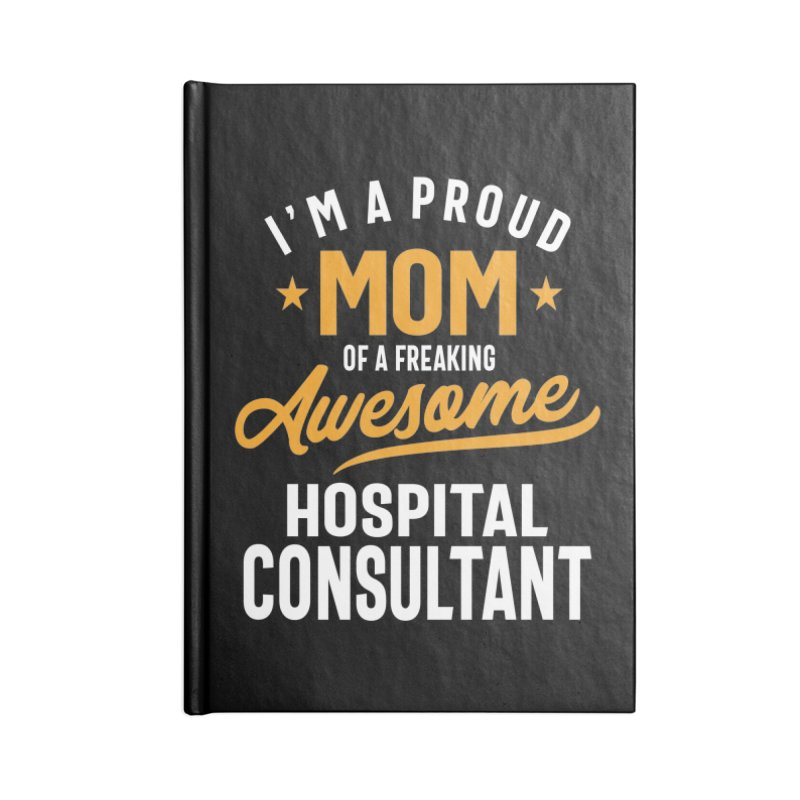 I'm a Proud Mom of a Freaking Awesome Hospital Consultant Accessories Notebook by Cido Lopez Shop