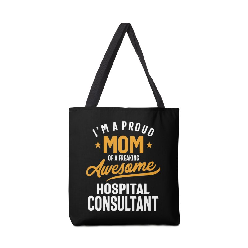 I'm a Proud Mom of a Freaking Awesome Hospital Consultant Accessories Bag by Cido Lopez Shop