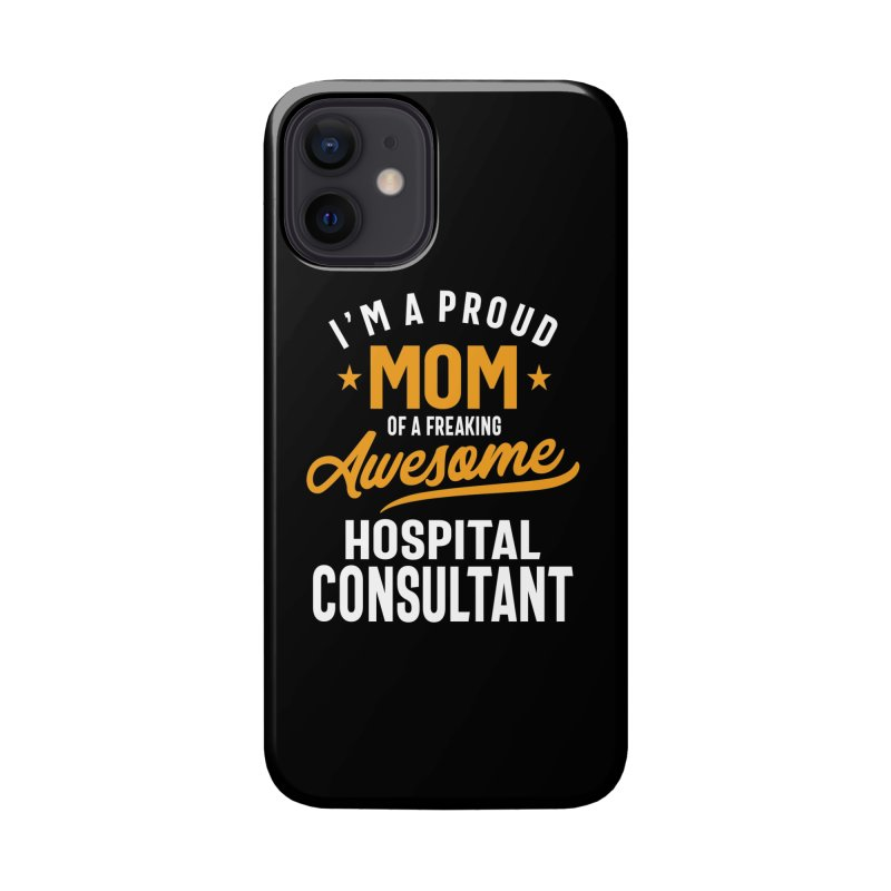 I'm a Proud Mom of a Freaking Awesome Hospital Consultant Accessories Phone Case by Cido Lopez Shop