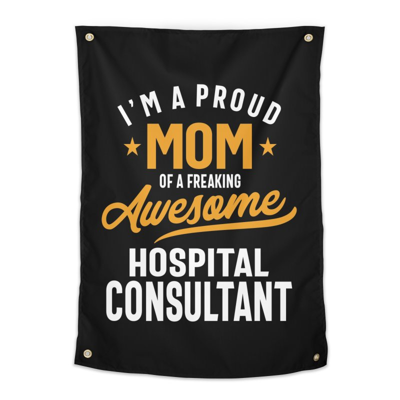 I'm a Proud Mom of a Freaking Awesome Hospital Consultant Home Tapestry by Cido Lopez Shop
