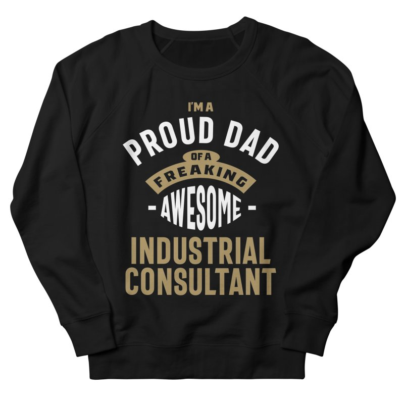 I'm a Proud Dad of a Freaking Awesome Industrial Consultant Men's Sweatshirt by Cido Lopez Shop
