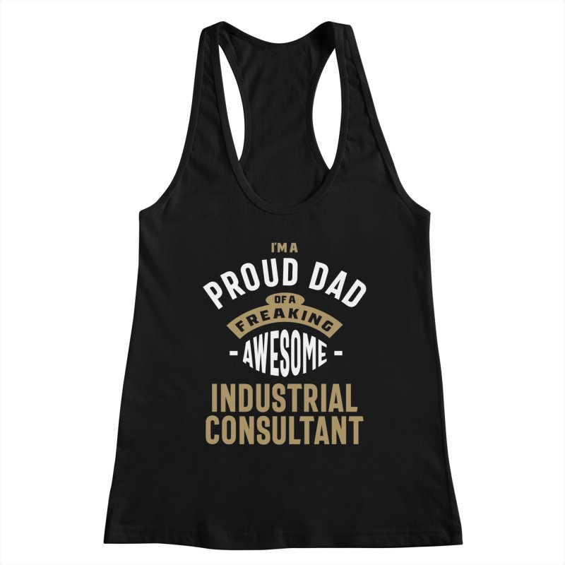 I'm a Proud Dad of a Freaking Awesome Industrial Consultant Women's Tank by Cido Lopez Shop