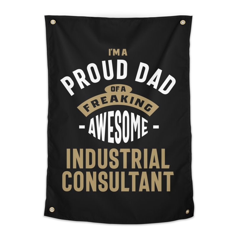 I'm a Proud Dad of a Freaking Awesome Industrial Consultant Home Tapestry by Cido Lopez Shop