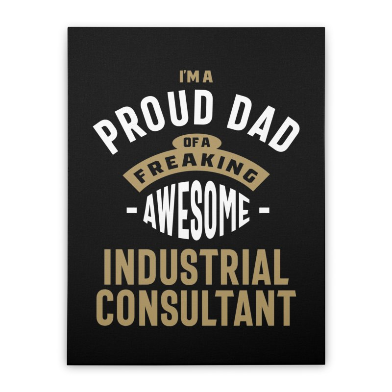 I'm a Proud Dad of a Freaking Awesome Industrial Consultant Home Stretched Canvas by Cido Lopez Shop
