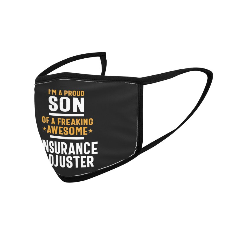 I'm a Proud Son of a Freaking Awesome Insurance Adjuster Accessories Face Mask by Cido Lopez Shop