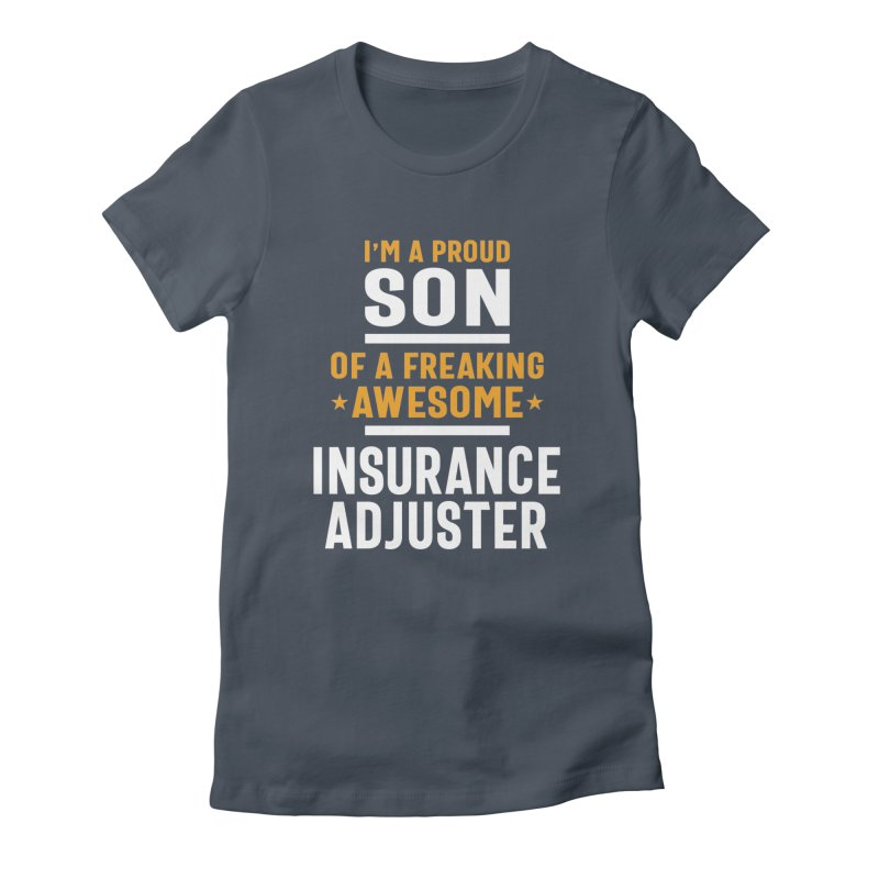 I'm a Proud Son of a Freaking Awesome Insurance Adjuster Women's T-Shirt by Cido Lopez Shop