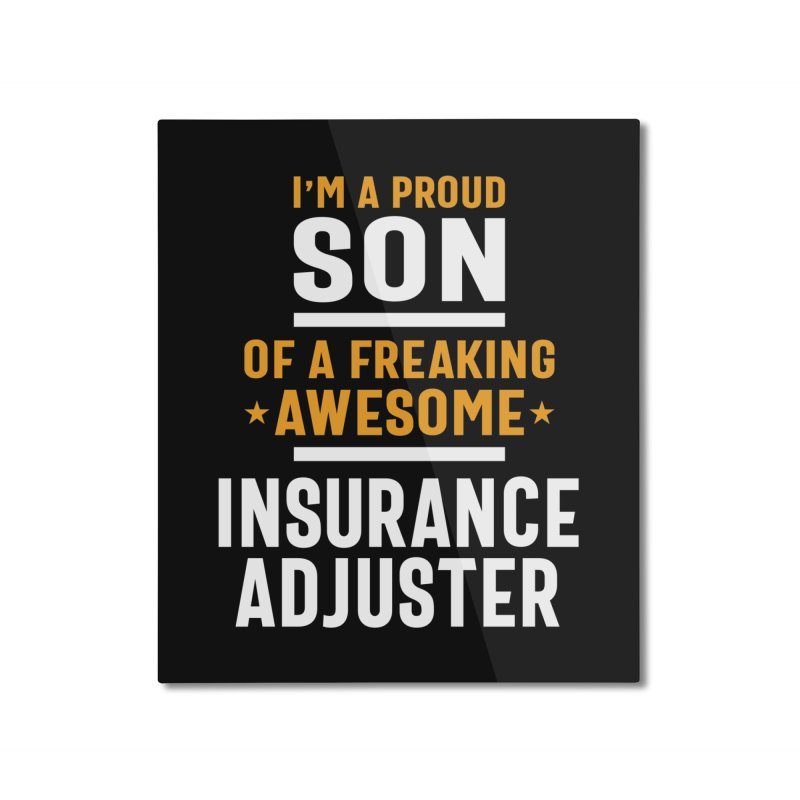 I'm a Proud Son of a Freaking Awesome Insurance Adjuster Home Mounted Aluminum Print by Cido Lopez Shop