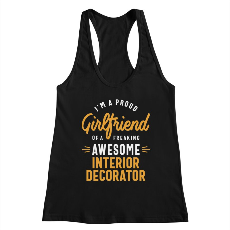 I'm a Proud Girlfriend of a Freaking Awesome Interior Decorator Women's Tank by Cido Lopez Shop