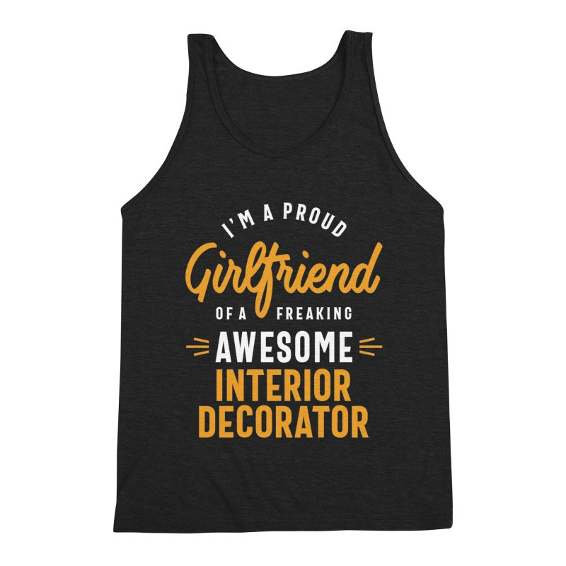 I'm a Proud Girlfriend of a Freaking Awesome Interior Decorator Men's Tank by Cido Lopez Shop