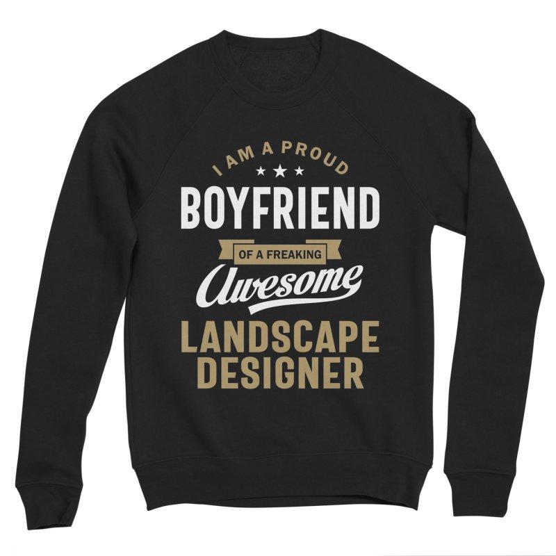 I'm a Proud Boyfriend of a Freaking Awesome Landscape Designer Men's Sweatshirt by Cido Lopez Shop