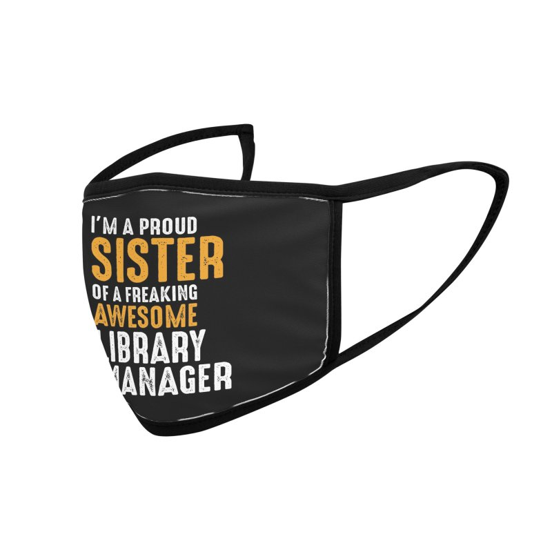 I'm a Proud Sister of a Freaking Awesome Library Manager Accessories Face Mask by Cido Lopez Shop