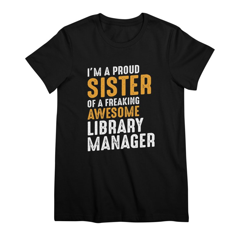 I'm a Proud Sister of a Freaking Awesome Library Manager Women's T-Shirt by Cido Lopez Shop
