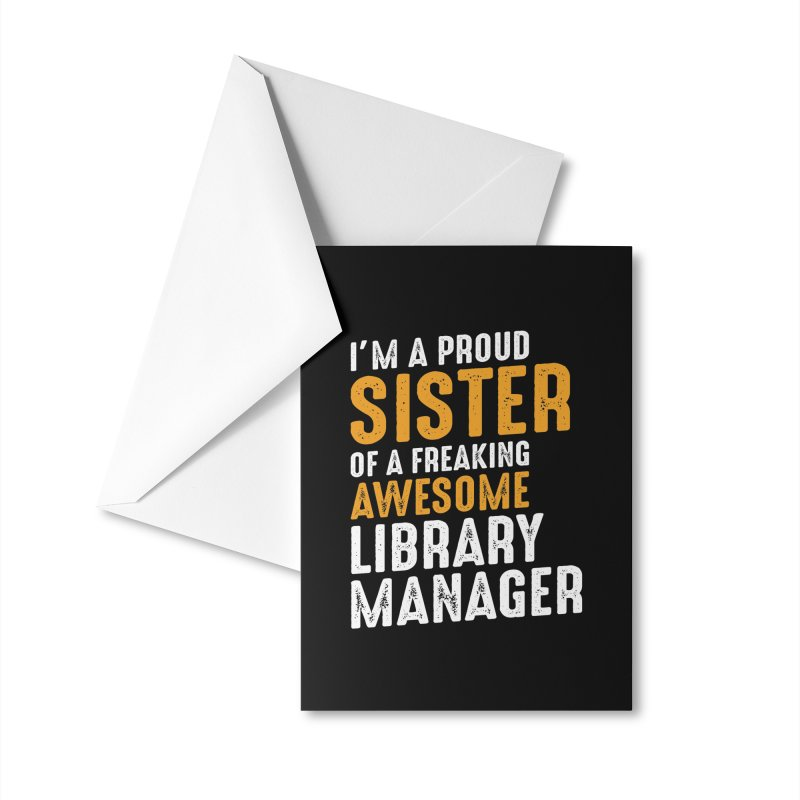 I'm a Proud Sister of a Freaking Awesome Library Manager Accessories Greeting Card by Cido Lopez Shop