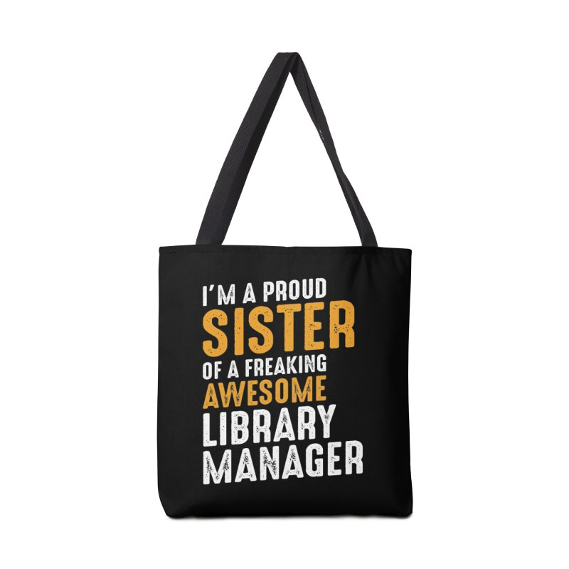 I'm a Proud Sister of a Freaking Awesome Library Manager Accessories Bag by Cido Lopez Shop