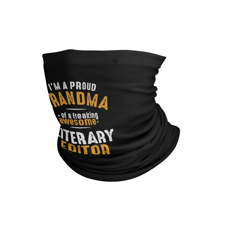 I'm a Proud Grandma of a Freaking Awesome Literary Editor Accessories Neck Gaiter by Cido Lopez Shop