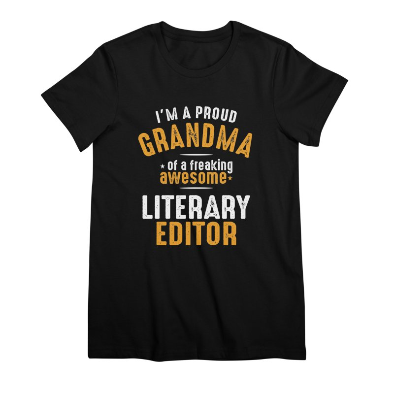 I'm a Proud Grandma of a Freaking Awesome Literary Editor Women's T-Shirt by Cido Lopez Shop