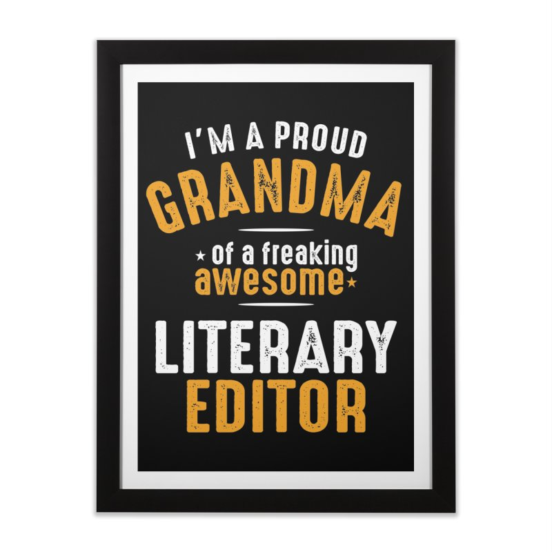 I'm a Proud Grandma of a Freaking Awesome Literary Editor Home Framed Fine Art Print by Cido Lopez Shop