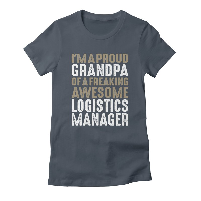 I'm a Proud Grandpa of a Freaking Awesome Logistics Manager Women's T-Shirt by Cido Lopez Shop