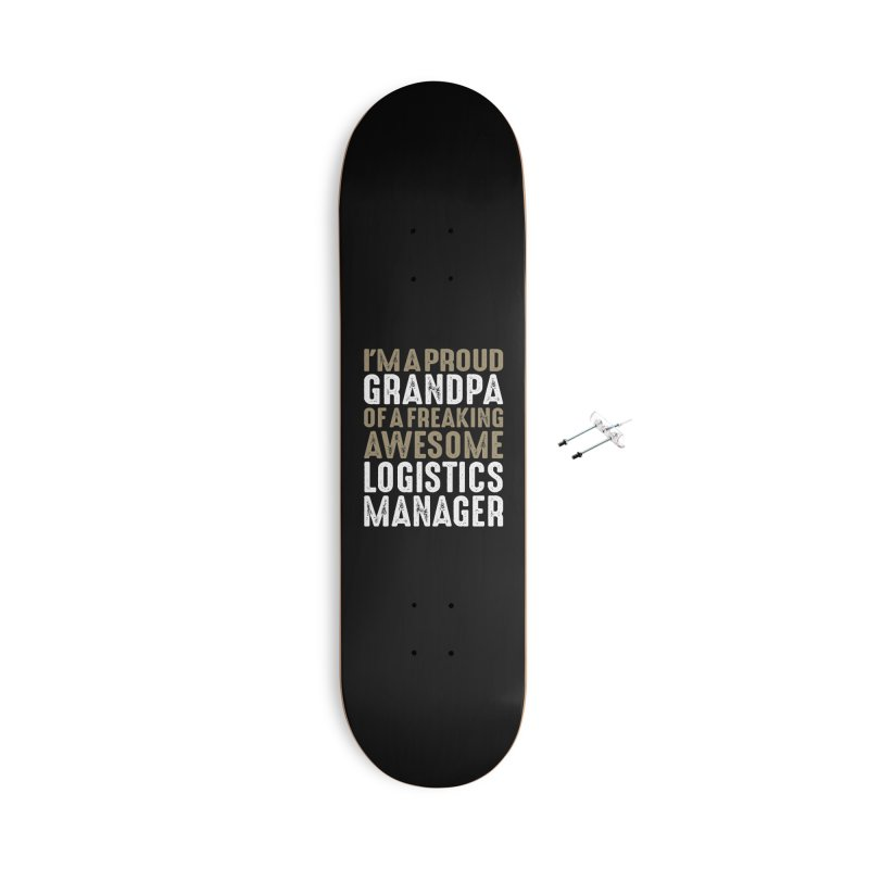 I'm a Proud Grandpa of a Freaking Awesome Logistics Manager Accessories Skateboard by Cido Lopez Shop