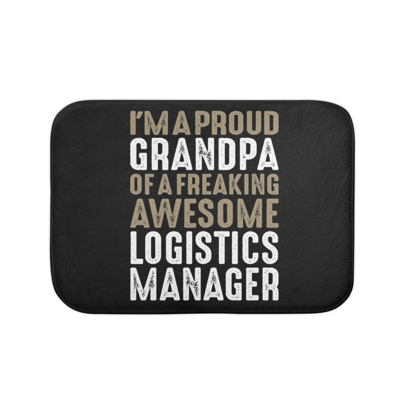 I'm a Proud Grandpa of a Freaking Awesome Logistics Manager Home Bath Mat by Cido Lopez Shop