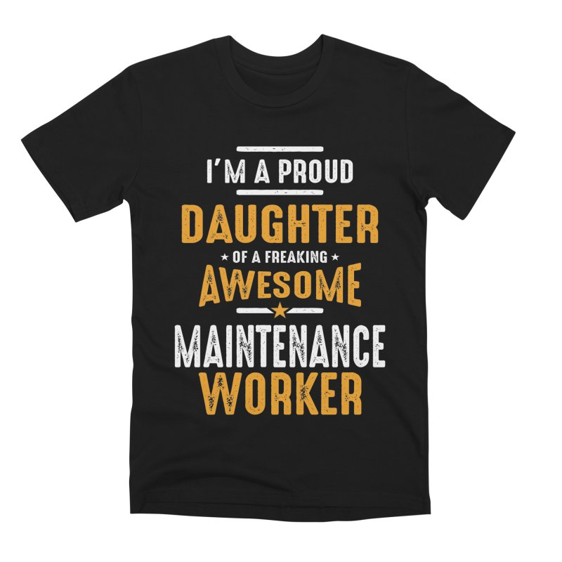 I'm a Proud Daughter of a Freaking Awesome Maintenance Worker Men's T-Shirt by Cido Lopez Shop