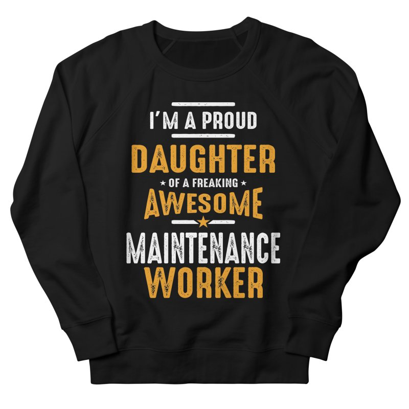 I'm a Proud Daughter of a Freaking Awesome Maintenance Worker Men's Sweatshirt by Cido Lopez Shop