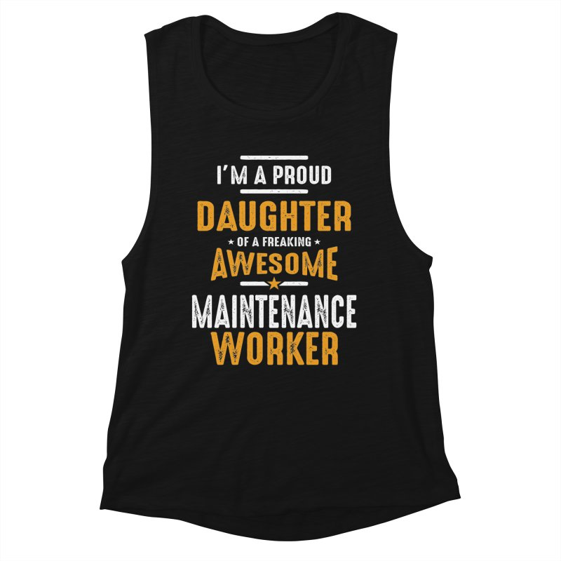 I'm a Proud Daughter of a Freaking Awesome Maintenance Worker Women's Tank by Cido Lopez Shop