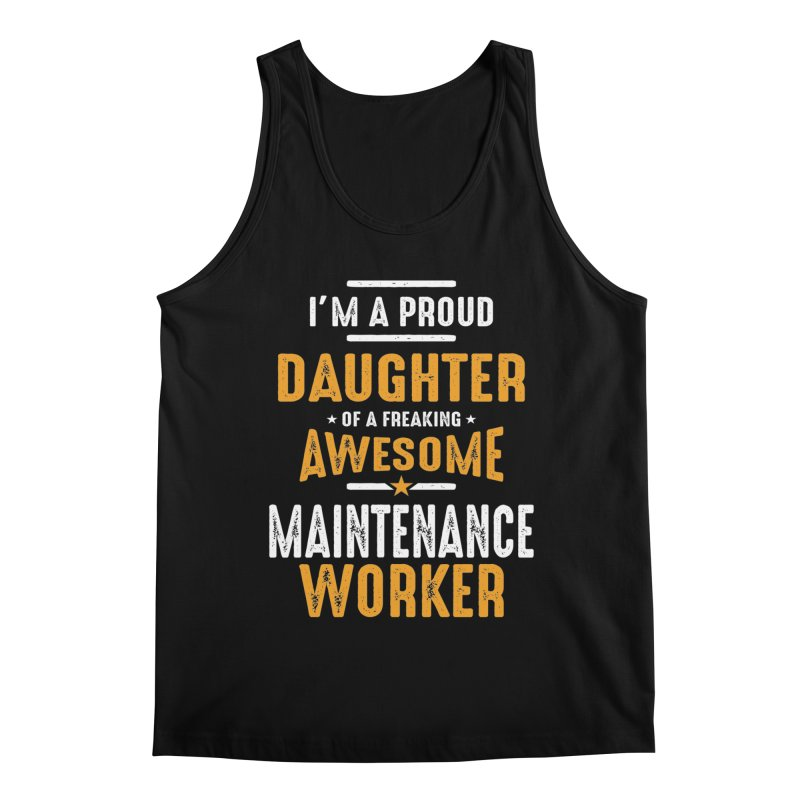 I'm a Proud Daughter of a Freaking Awesome Maintenance Worker Men's Tank by Cido Lopez Shop
