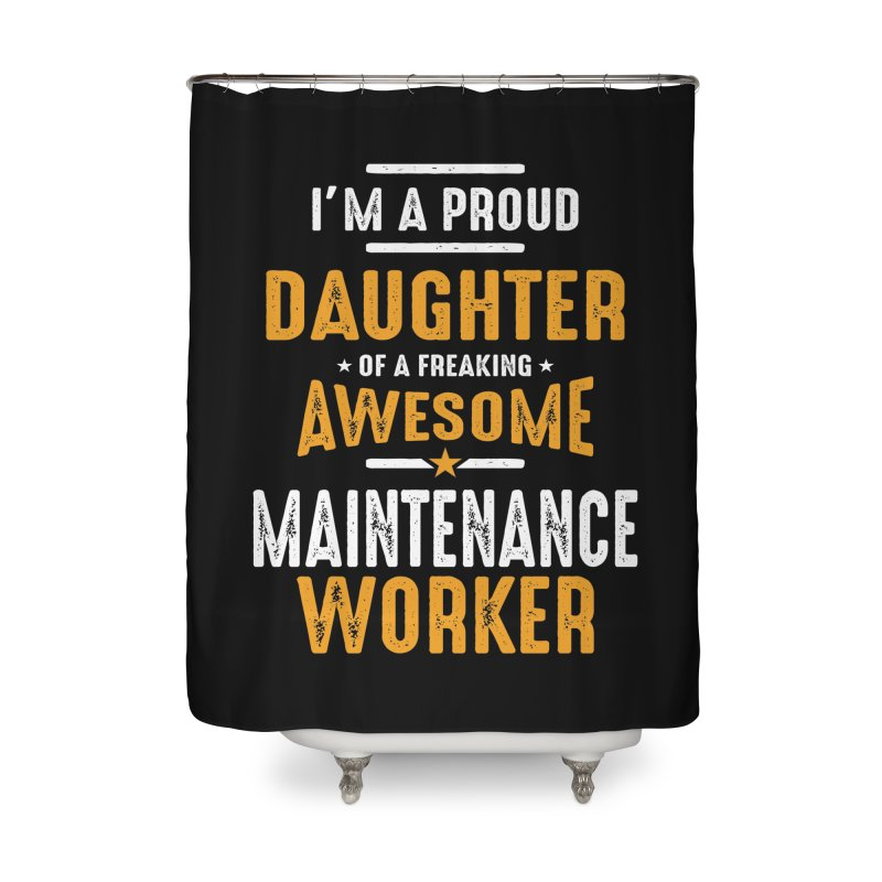 I'm a Proud Daughter of a Freaking Awesome Maintenance Worker Home Shower Curtain by Cido Lopez Shop