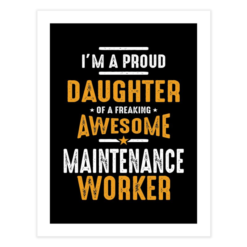 I'm a Proud Daughter of a Freaking Awesome Maintenance Worker Home Fine Art Print by Cido Lopez Shop