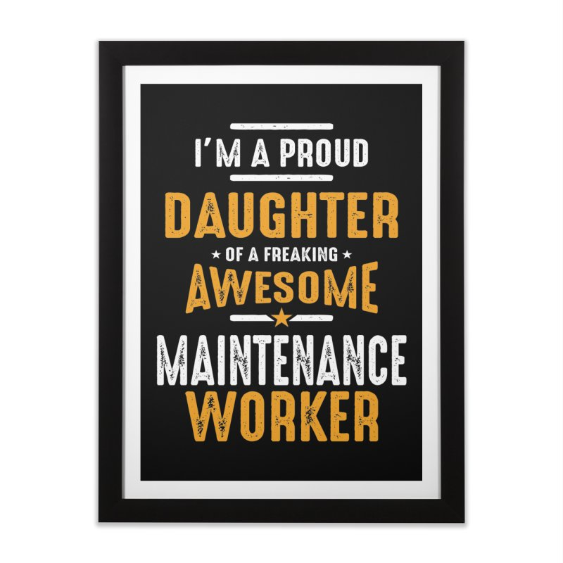 I'm a Proud Daughter of a Freaking Awesome Maintenance Worker Home Framed Fine Art Print by Cido Lopez Shop