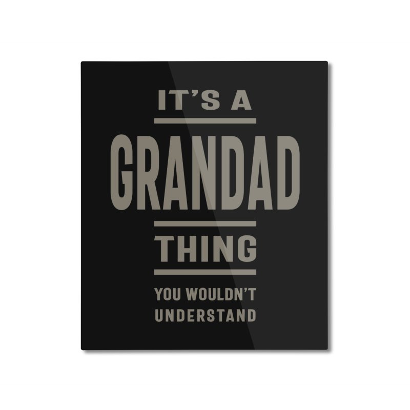 Mens It's a Grandad Thing - Father's Day Grandpa Gift Home Mounted Aluminum Print by Cido Lopez Shop