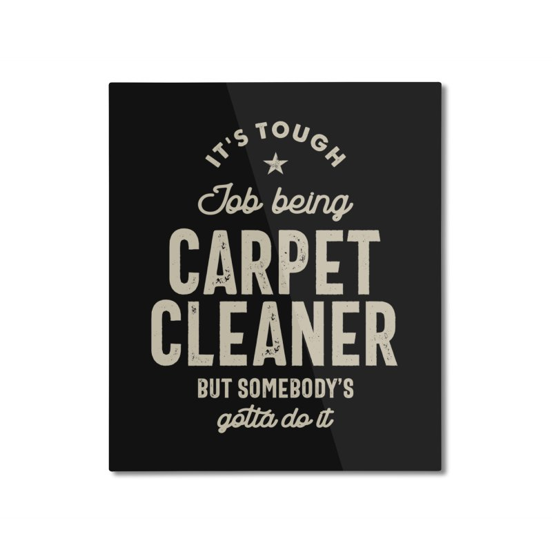Carpet Cleaner Gift Funny Job Title Profession Occupation Home Mounted Aluminum Print by Cido Lopez Shop