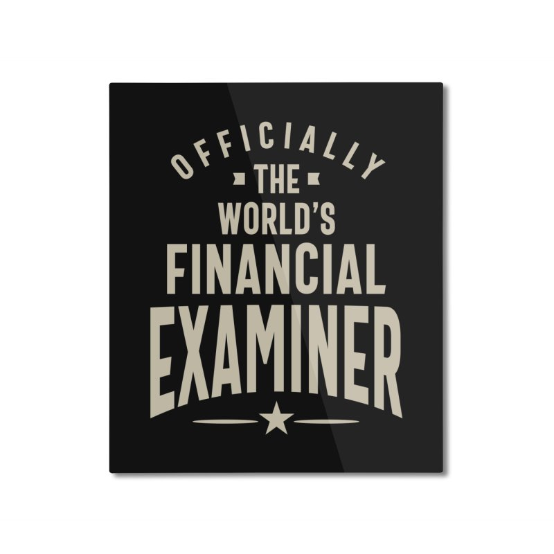 Financial Examiner Gift Funny Job Title Profession Occupation Home Mounted Aluminum Print by Cido Lopez Shop