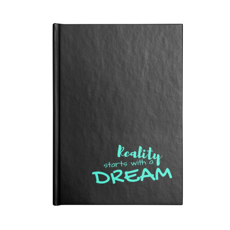 Reality starts with a dream - turquoise Accessories Blank Journal Notebook by Inspirational Notebooks